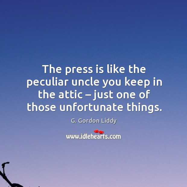 The press is like the peculiar uncle you keep in the attic – just one of those unfortunate things. Image
