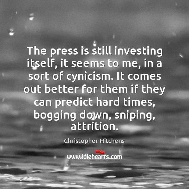 The press is still investing itself, it seems to me, in a Christopher Hitchens Picture Quote