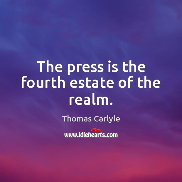 The press is the fourth estate of the realm. Thomas Carlyle Picture Quote