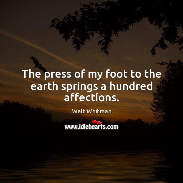 The press of my foot to the earth springs a hundred affections. Image