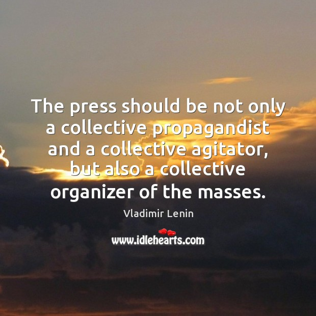 The press should be not only a collective propagandist and a collective Vladimir Lenin Picture Quote