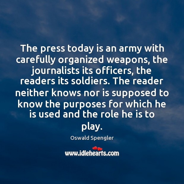 The press today is an army with carefully organized weapons, the journalists Image