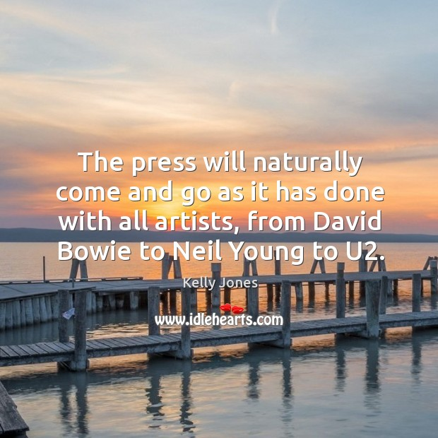 The press will naturally come and go as it has done with all artists, from david bowie to neil young to u2. Image