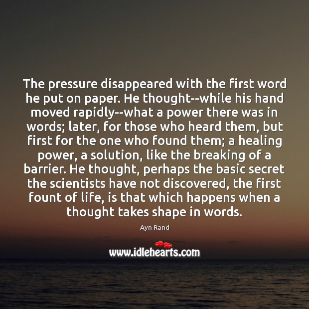The pressure disappeared with the first word he put on paper. He Ayn Rand Picture Quote