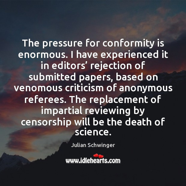 The pressure for conformity is enormous. I have experienced it in editors' Image