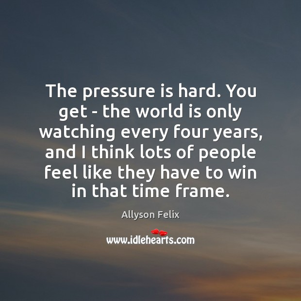 Image, The pressure is hard. You get – the world is only watching