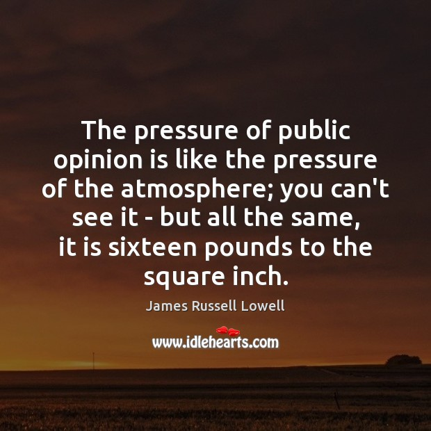 The pressure of public opinion is like the pressure of the atmosphere; Image