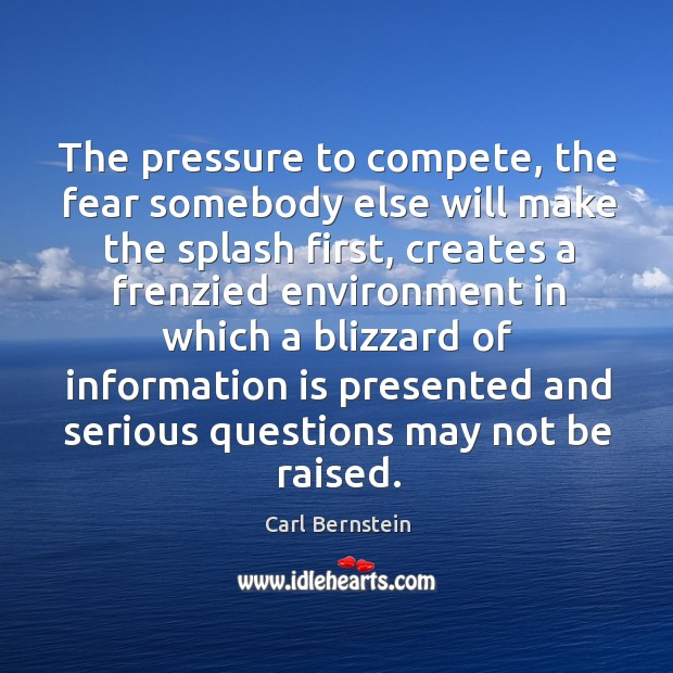Image, The pressure to compete, the fear somebody else will make the splash first, creates a