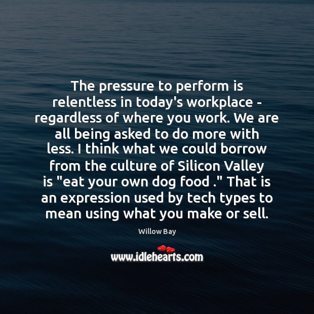 The pressure to perform is relentless in today's workplace – regardless of Image