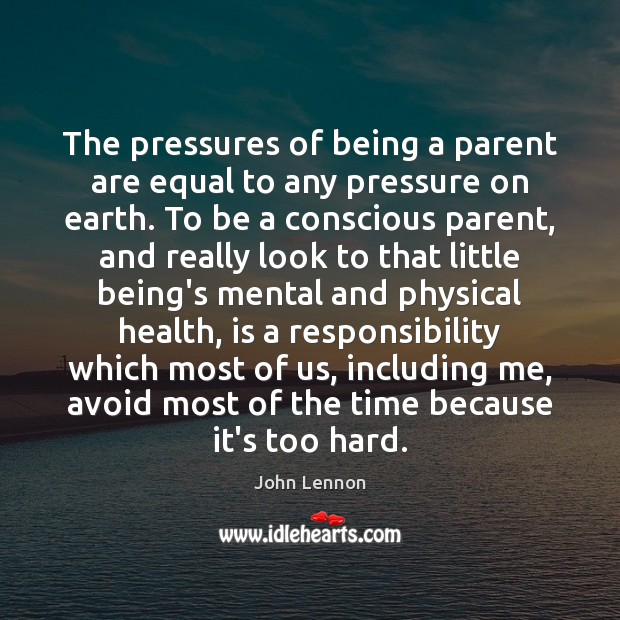 Image, The pressures of being a parent are equal to any pressure on
