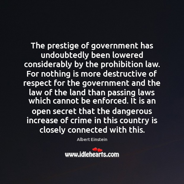 The prestige of government has undoubtedly been lowered considerably by the prohibition Image