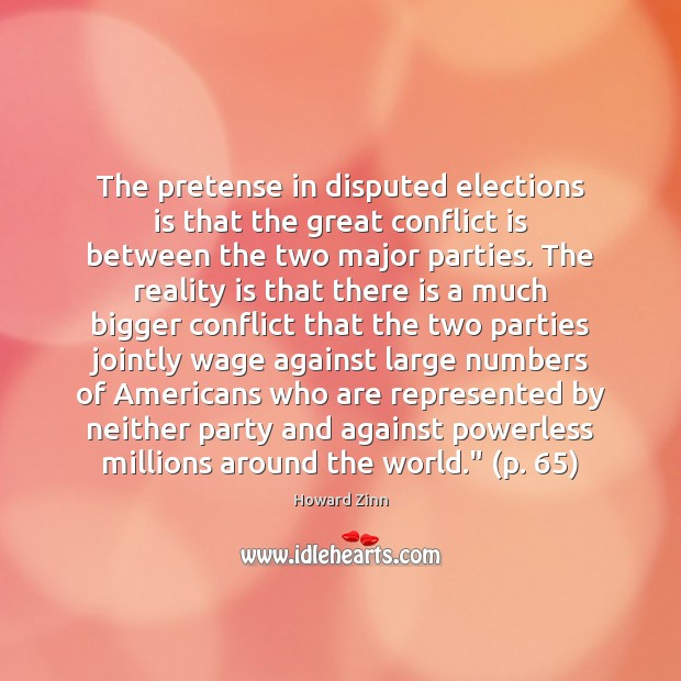The pretense in disputed elections is that the great conflict is between Howard Zinn Picture Quote