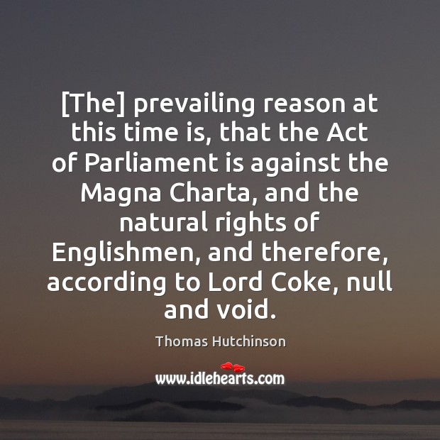 [The] prevailing reason at this time is, that the Act of Parliament Image