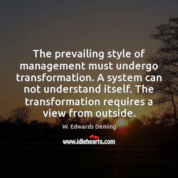 The prevailing style of management must undergo transformation. A system can not W. Edwards Deming Picture Quote