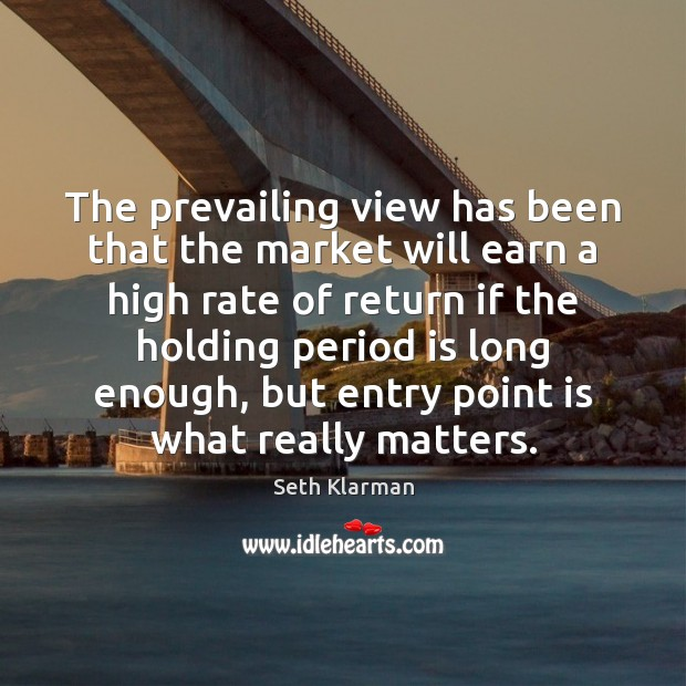 The prevailing view has been that the market will earn a high Seth Klarman Picture Quote