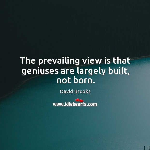 The prevailing view is that geniuses are largely built, not born. Image