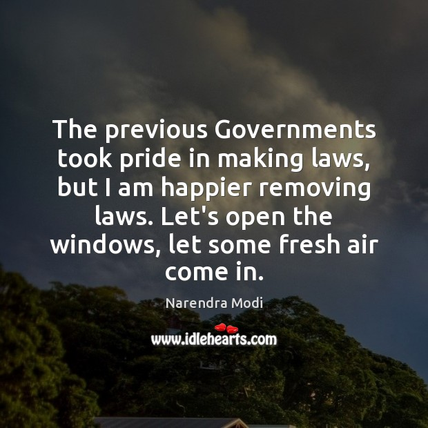 The previous Governments took pride in making laws, but I am happier Image