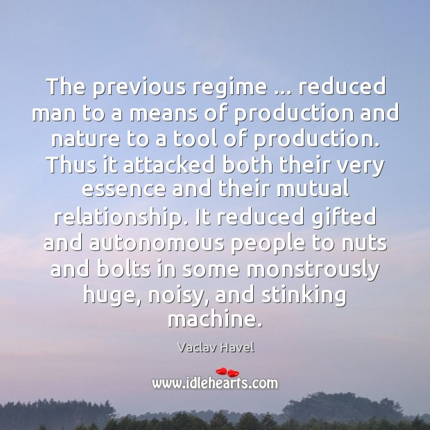 The previous regime … reduced man to a means of production and nature Image