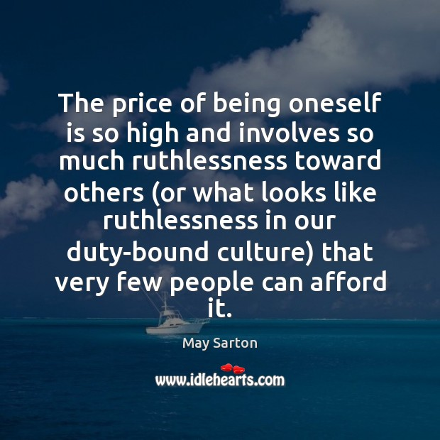 The price of being oneself is so high and involves so much May Sarton Picture Quote