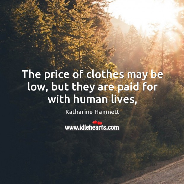 The price of clothes may be low, but they are paid for with human lives, Image