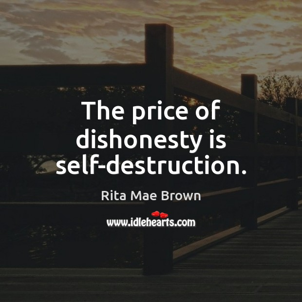 The price of dishonesty is self-destruction. Rita Mae Brown Picture Quote