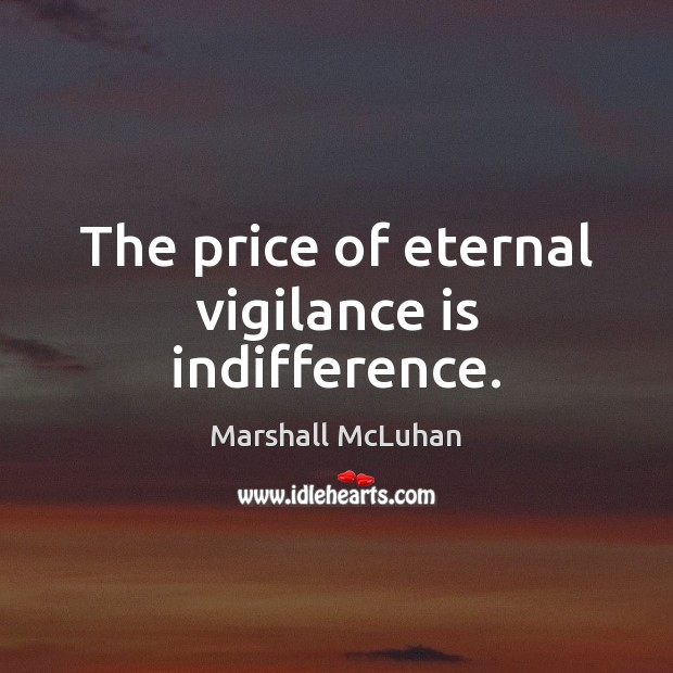Image, The price of eternal vigilance is indifference.