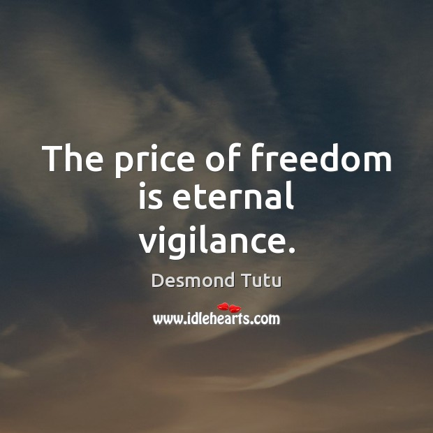 Image, The price of freedom is eternal vigilance.