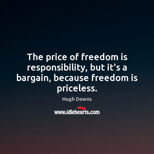 Image, The price of freedom is responsibility, but it's a bargain, because freedom is priceless.