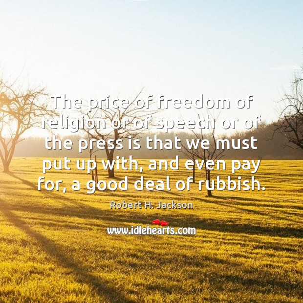 The price of freedom of religion or of speech or of the Robert H. Jackson Picture Quote