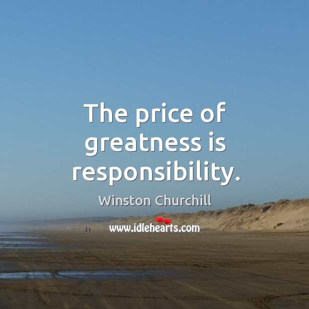 Image, The price of greatness is responsibility.