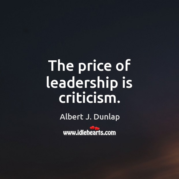Image, The price of leadership is criticism.
