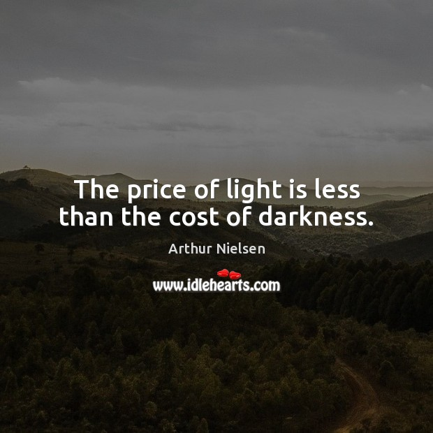Image, The price of light is less than the cost of darkness.