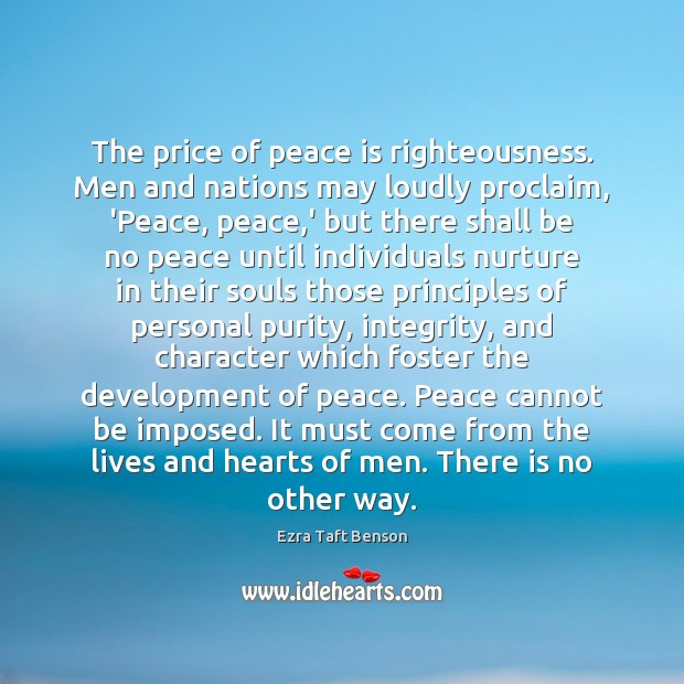 Image, The price of peace is righteousness. Men and nations may loudly proclaim,
