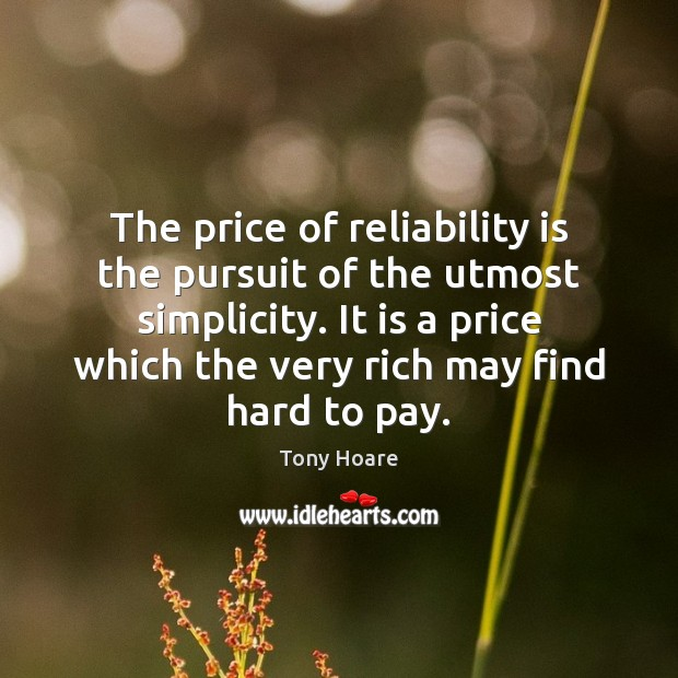 Image, The price of reliability is the pursuit of the utmost simplicity. It