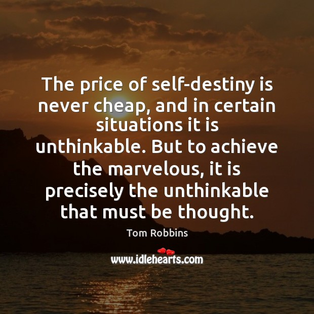 The price of self-destiny is never cheap, and in certain situations it Tom Robbins Picture Quote