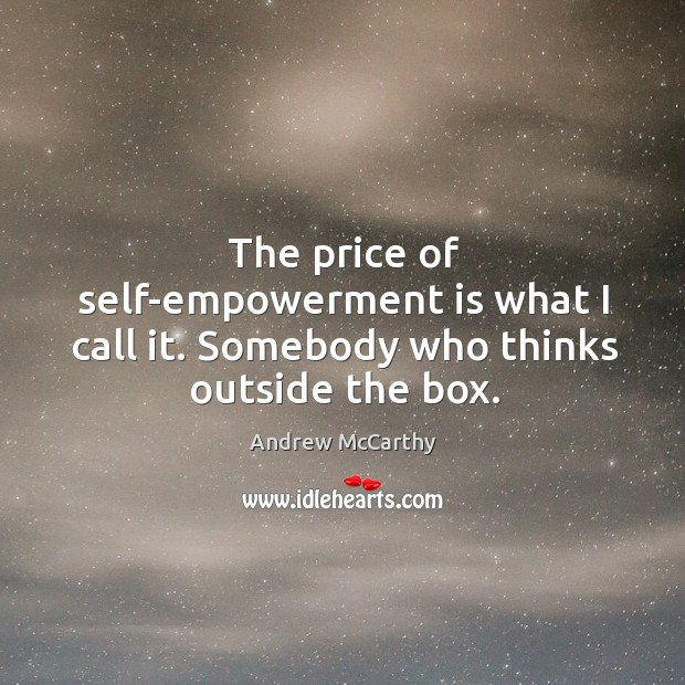 Image, The price of self-empowerment is what I call it. Somebody who thinks outside the box.