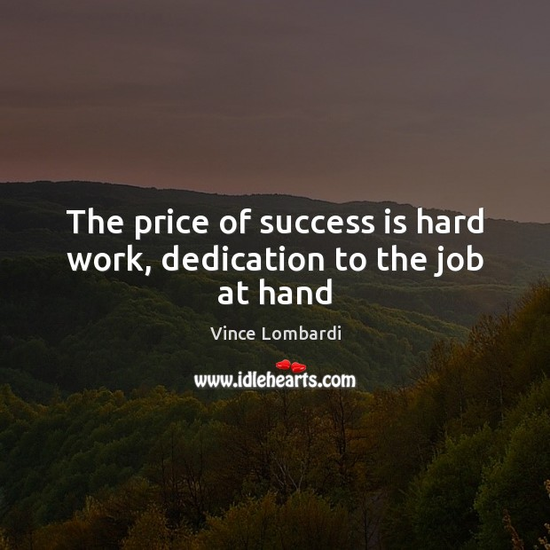 The price of success is hard work, dedication to the job at hand Vince Lombardi Picture Quote