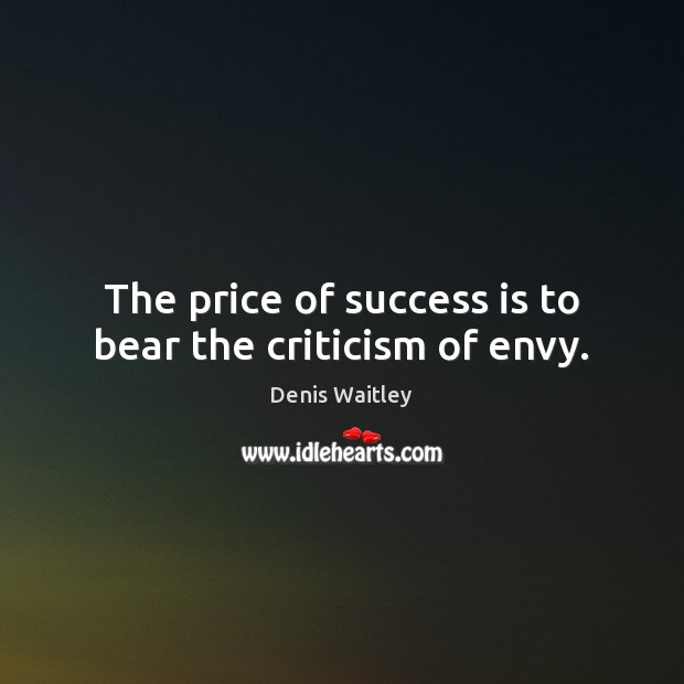 Image, The price of success is to bear the criticism of envy.