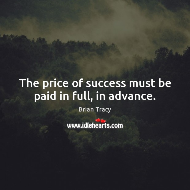 Image, The price of success must be paid in full, in advance.
