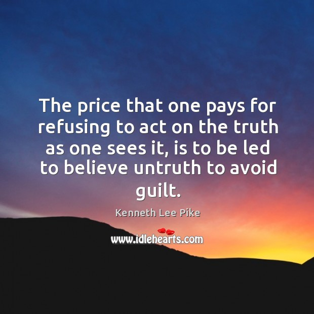 The price that one pays for refusing to act on the truth as one sees it Image