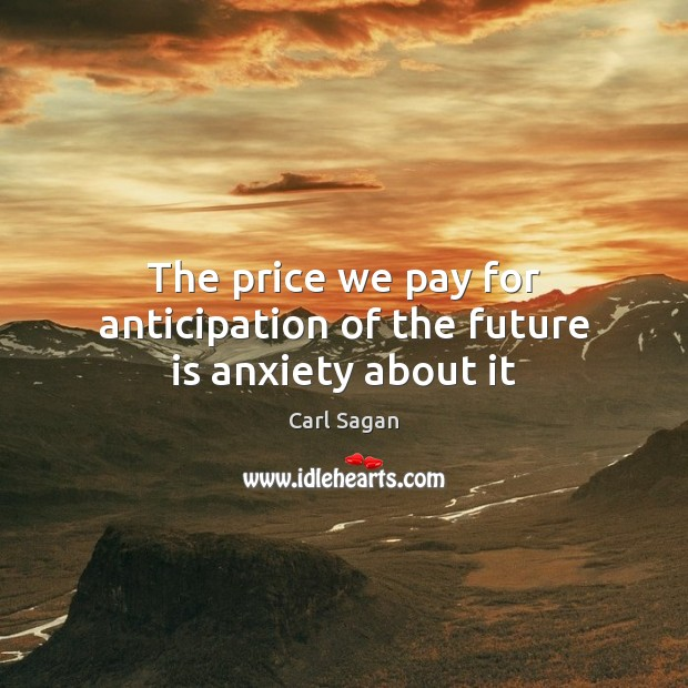 Image, The price we pay for anticipation of the future is anxiety about it