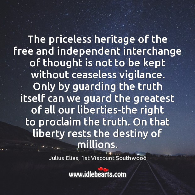 The priceless heritage of the free and independent interchange of thought is Image