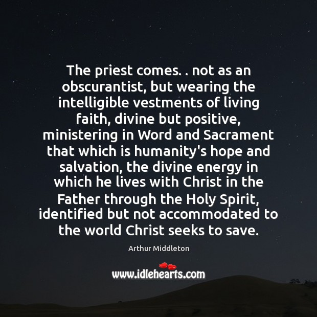Image, The priest comes. . not as an obscurantist, but wearing the intelligible vestments