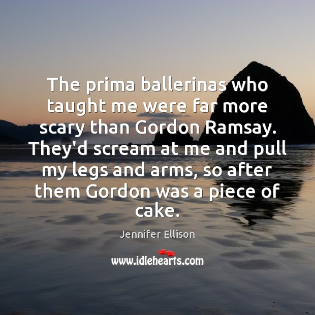 The prima ballerinas who taught me were far more scary than Gordon Image