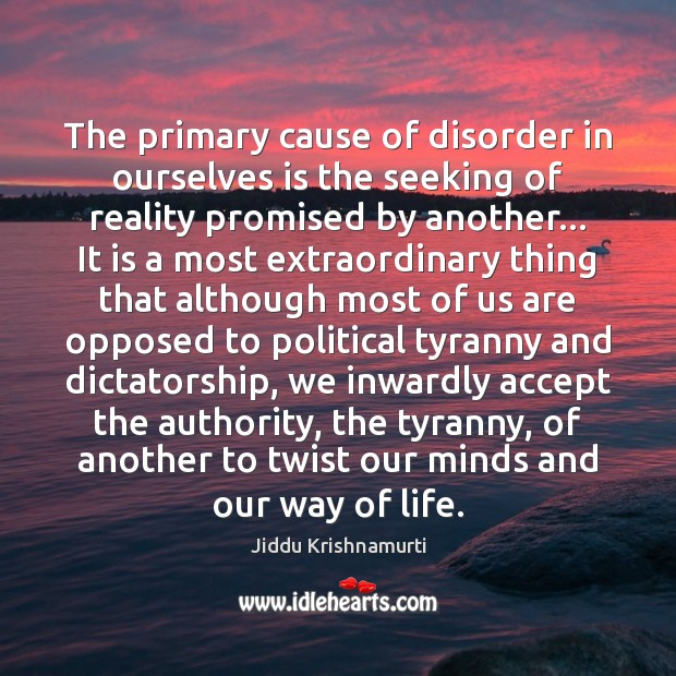 The primary cause of disorder in ourselves is the seeking of reality Image