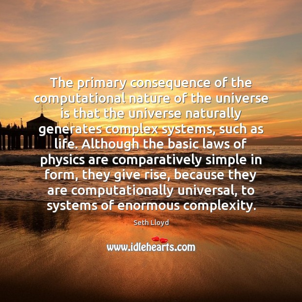 The primary consequence of the computational nature of the universe is that Image