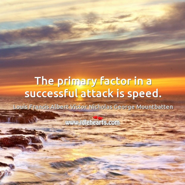 The primary factor in a successful attack is speed. Image