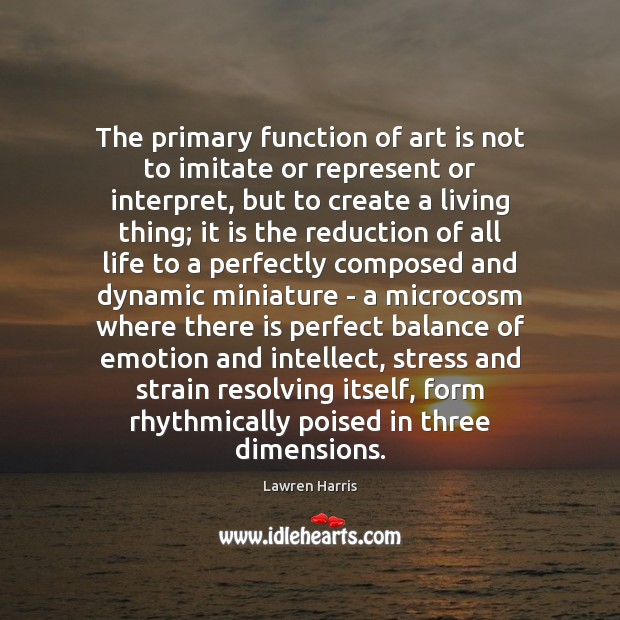 The primary function of art is not to imitate or represent or Image