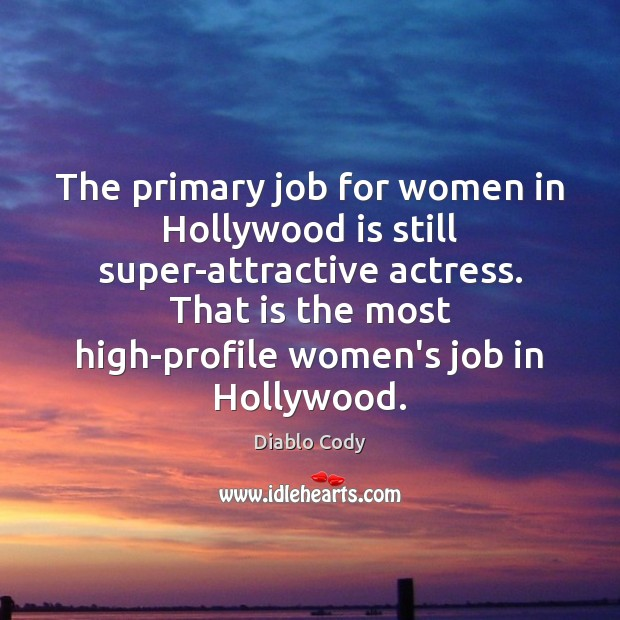 The primary job for women in Hollywood is still super-attractive actress. That Image