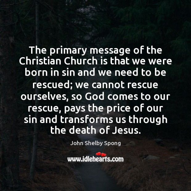 The primary message of the Christian Church is that we were born John Shelby Spong Picture Quote